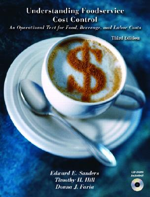 Understanding Foodservice Cost Control: An Operational Text for Food, Beverage, and Labor Costs - Sanders, Edward E, and Hill, Timothy H, and Faria, Donna J