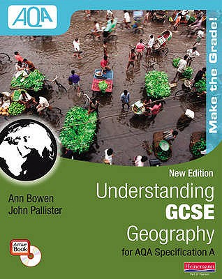 Understanding GCSE Geography for AQA A New Edition: Student Book - Pallister, John, and Bowen, Ann