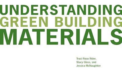 Understanding Green Building Materials - Rider, Traci Rose