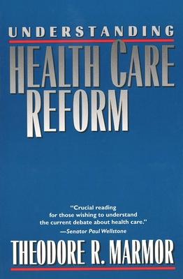 Understanding Health Care Reform - Marmor, Theodore R, Professor