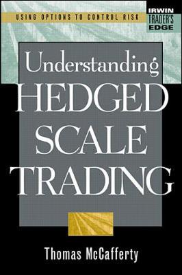 Understanding Hedged Scale Trading - McCafferty, Thomas