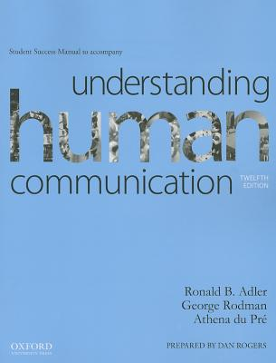 Understanding Human Communication Student Success Manual - Adler, Ronald B, and Rodman, George, and du Pre, Athena, Doctor