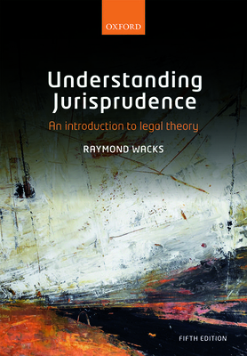 Understanding Jurisprudence: An Introduction to Legal Theory - Wacks, Raymond