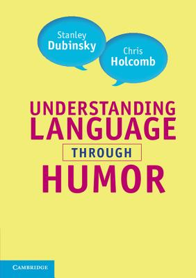 Understanding Language through Humor - Dubinsky, Stanley, and Holcomb, Chris