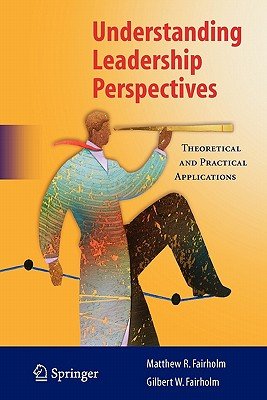 Understanding Leadership Perspectives: Theoretical and Practical Approaches - Fairholm, Matthew R