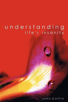Understanding Life's Insanity - Coffin, John