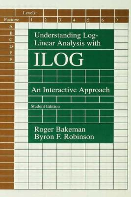 Understanding Log-Linear Analysis with Ilog: An Interactive Approach - Bakeman, Roger, and Robinson, Byron F