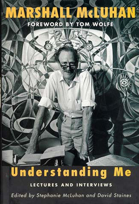 Understanding Me: Lectures and Interviews - McLuhan, Marshall