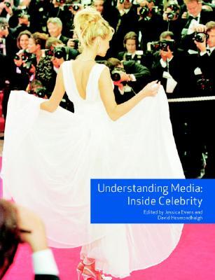 Understanding Media: Inside Celebrity - Evans, Jessica (Editor), and Hesmondhalgh, David, Prof. (Editor)