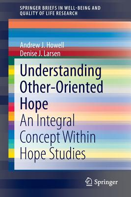 Understanding Other-Oriented Hope: An Integral Concept Within Hope Studies - Howell, Andrew J, and Larsen, Denise J