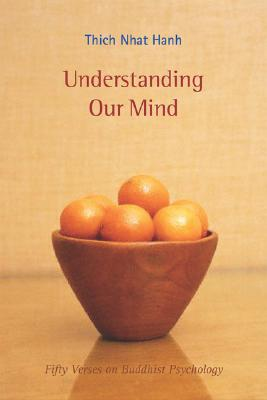 Understanding Our Mind: 50 Verses on Buddhist Psychology - Hanh, Thich Nhat