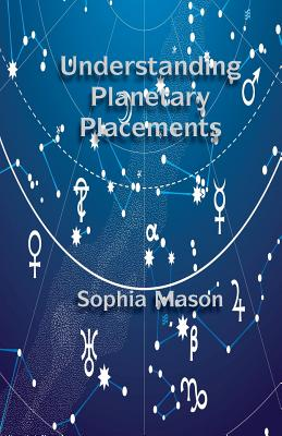 Understanding Planetary Placements - Mason, Sophia