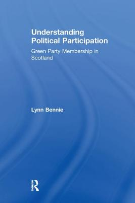 Understanding Political Participation: Green Party Membership in Scotland - Bennie, Lynn
