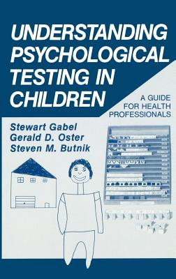 Understanding Psychological Testing in Children: A Guide for Health Professionals - Gabel, Stewart, and Oster, G D, and Butnik, S M