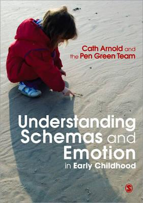 Understanding Schemas and Emotion in Early Childhood - Arnold, Cath, Dr.