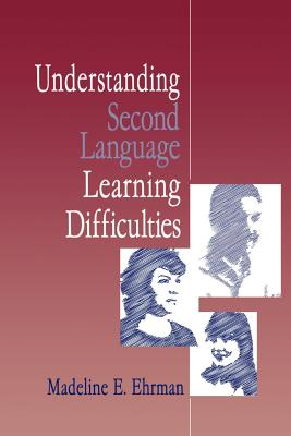 Understanding Second Language Learning Difficulties - Ehrman, Madeline E, Dr.