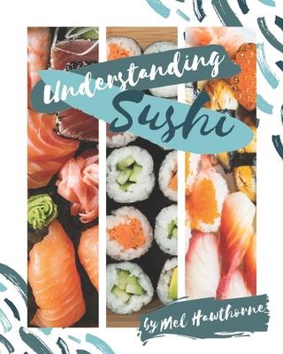 Understanding Sushi - Hawthorne, Melanie