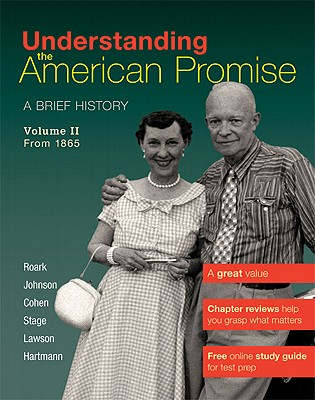 Understanding the American Promise, Volume 2: From 1865: A Brief History of the United States - Roark, James L, and Johnson, Michael P, and Cohen, Patricia Cline