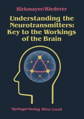 Understanding the Neurotransmitters: Key to the Workings of the Brain - Birkmayer, Walter, and Blau, Karl (Translated by), and Riederer, Peter