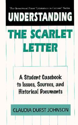 Understanding the Scarlet Letter: A Student Casebook to Issues, Sources, and Historical Documents - Johnson, Claudia Durst