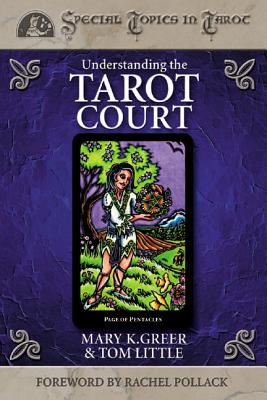 Understanding the Tarot Court - Greer, Mary K, and Little, Mary, and Little, Tom