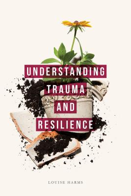 Understanding Trauma and Resilience - Harms, Louise