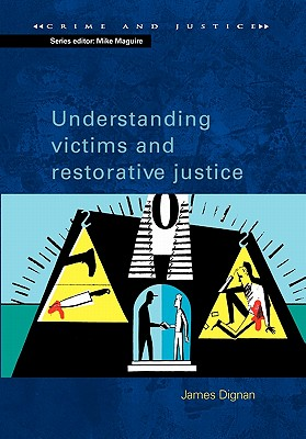 Understanding Victims and Restorative Justice - Dignan, James, Prof.
