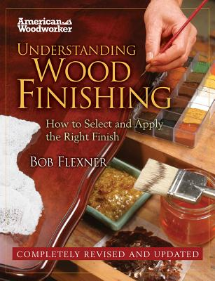 Understanding Wood Finishing: How to Select and Apply the Right Finish - Flexner, Bob