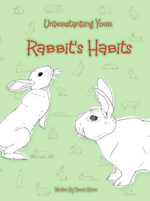 Understanding Your Rabbit's Habits - Stone, Tamsin