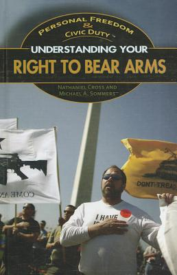 Understanding Your Right to Bear Arms - Cross, Nathaniel, and Sommers, Michael A
