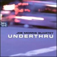 Underthru - Joe Morris Quartet