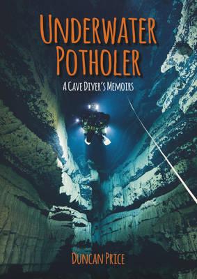 Underwater Potholer: A Cave Diver's Memoirs - Price, Duncan