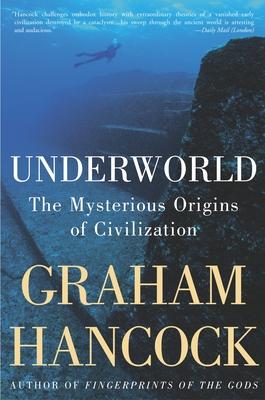 Underworld: The Mysterious Origins of Civilization - Hancock, Graham