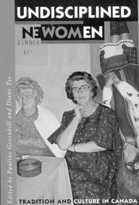 Undisciplined Women - Greenhill, Pauline (Editor), and Tye, Diane