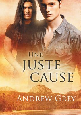 Une Juste Cause - Grey, Andrew, and Dolls, Vivian (Translated by)