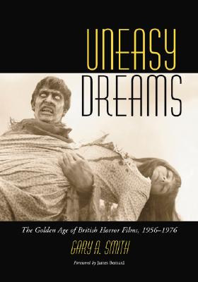 Uneasy Dreams: The Golden Age of British Horror Films, 1956-1976 - Smith, Gary A
