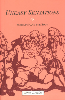 Uneasy Sensations: Smollett and the Body - Douglas, Aileen