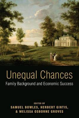 Unequal Chances: Family Background and Economic Success - Bowles, Samuel (Editor), and Gintis, Herbert (Editor), and Osborne Groves, Melissa (Editor)