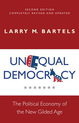 Unequal Democracy: The Political Economy of the New Gilded Age - Bartels, Larry M