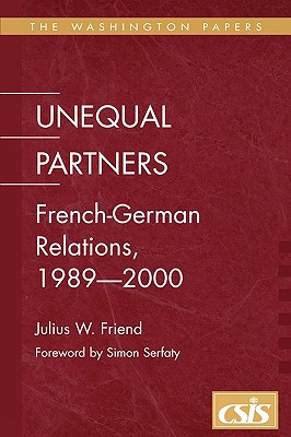 Unequal Partners: French-German Relations, 1989-2000 - Friend, Julius W