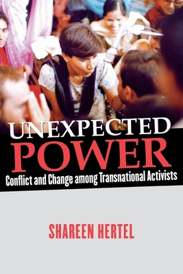 Unexpected Power: Conflict and Change Among Transnational Activists - Hertel, Shareen