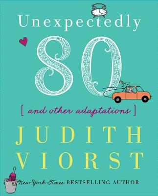 Unexpectedly Eighty: And Other Adaptations - Viorst, Judith