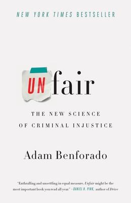 Unfair: The New Science of Criminal Injustice - Benforado, Adam