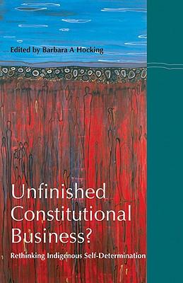 Unfinished Constitutional Business?: Rethinking Indigenous Self-Determination - Hocking, Barbara (Editor)