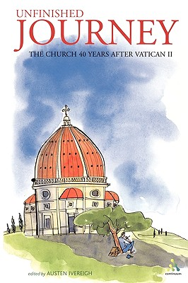 Unfinished Journey: The Church 40 Years After Vatican II: Essays for John Wilkins - Ivereigh, Austen (Editor)