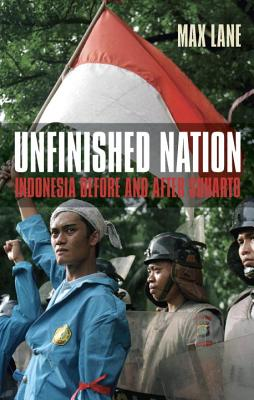 Unfinished Nation: Indonesia Before and After Suharto - Lane, Max