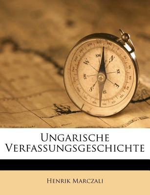Ungarische Verfassungsgeschichte - Marczali, Henrik
