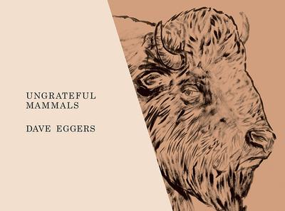 Ungrateful Mammals - Eggers, Dave