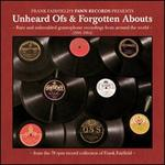 Unheard Ofs & Forgotten Abouts: Rare And Unheralded Gramophone Recordings From Around T