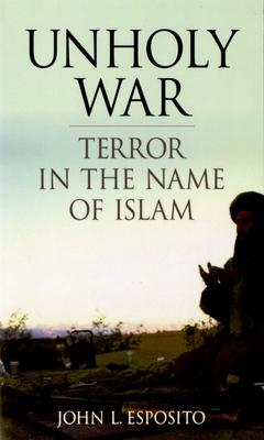 Unholy War: Terror in the Name of Islam - Esposito, John L